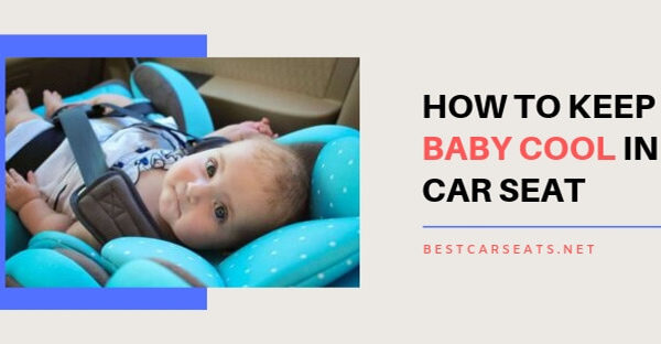 How to keep Baby Cool in Car Seat