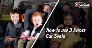 How to use 3 Across Car Seats