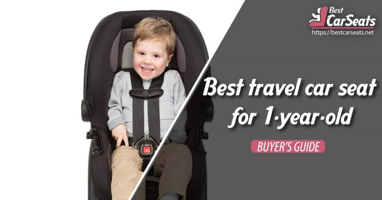 Best Travel Car Seat For 1-Year-Old [ Secure & Comfortable]